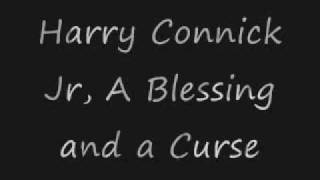 Harry Connick Jr A Blessing and a Curse