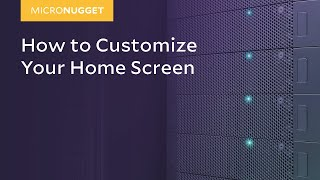 MicroNugget: How to Customize Your Home Screen