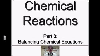 Chemical Reactions 3 - Balancing Chemical Equations
