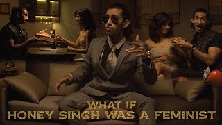 What If | Yo Yo Honey Singh  Was A Feminist | Season 2 Ep 3 | Brown Rang Parody