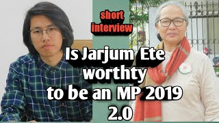 Is Jarjum Ete Worthy for being an  MP | Arunachal | 2.0