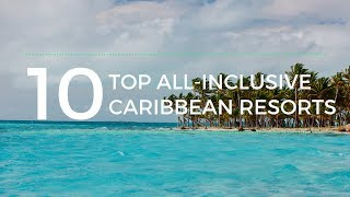 Top 10 All Inclusive Caribbean Resorts | #TravelwithApril