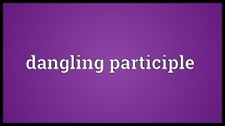 Dangling participle Meaning