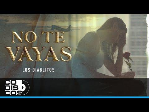 No Te Vayas - Vídeo Oficial Los Diablitos Del Vallenato...