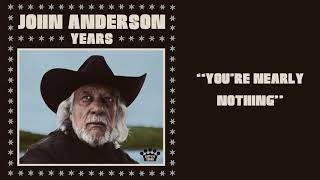 John Anderson You're Nearly Nothing