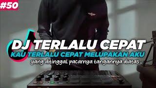 DJ KAU TERLALU CEPAT MELUPAKAN AKU TERLALU CEPAT REMIX FULL ...
