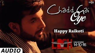 Chadd Gai Oye (Full Audio) | Happy Raikoti | Gippy Grewal | Lock | New Punjabi Songs 2016