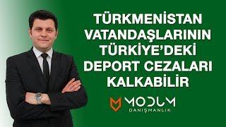 Türkmenistan Vatandaşlarının Deport Cezaları Kalkabilir
