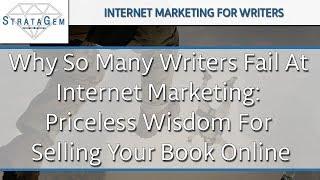 Why So Many Writers Fail At Internet Marketing
