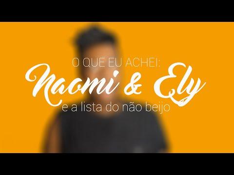 O QUE EU ACHEI:Naomi e Ely e a Lista do não beijo-FALAGUILHERME