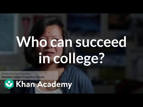 Who can succeed in college? (video) Khan Academy