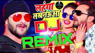 khesari lal || lahanga lakhnauwa || dj remix ||