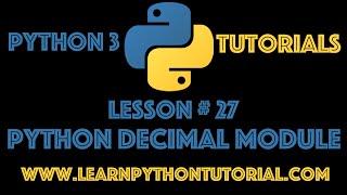 Python Tutorial: Python Decimal Module - Python Numbers #27
