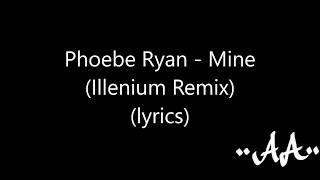 Phoebe Ryan - Mine ( Illenium Remix ) ( lyrics )