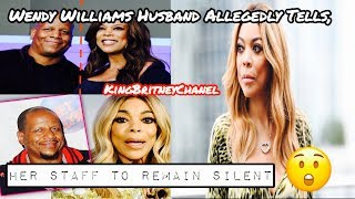 Wendy Williams Husband Kevin Hunter Allegedly Tells Her Staff To Stay Silent