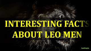INTERESTING FACTS ABOUT LEO MEN
