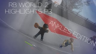 RB World 2 Highlights P3 [ANKLES EDITION!]