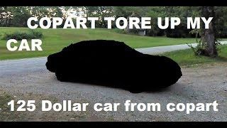 Copart RUINED my car!. And 125 dollar car from copart!