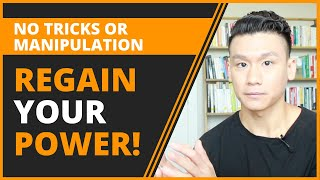 How To Regain Power In Relationships (WITHOUT MANIPULATING OR CONTROLLING)