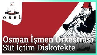 Osman İşmen Orkestrası / Süt İçtim Diskotekte