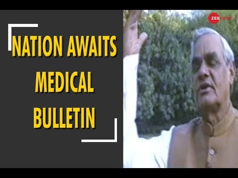 Nation awaits medical bulletin of AIIMS to know about the present health of Atalji