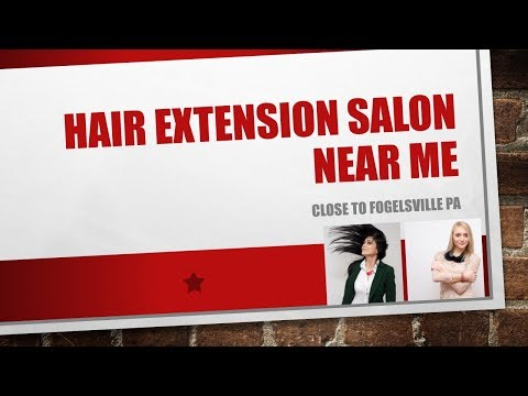 Hair Extension Salon Near Me — around Fogelsville PA ...