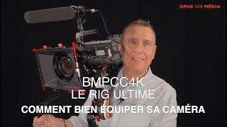 BMPCC4K Comment bien équiper sa caméra
