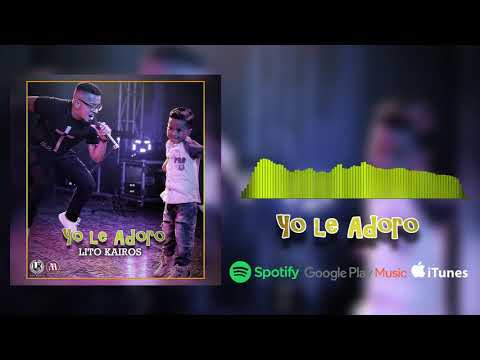 Lito Kairos - Yo le Adoro (Audio 2019)