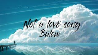 Bülow   Not A Love Song (Lyrics)