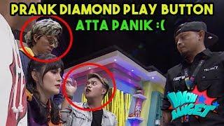 PRANK ATTA DIAMOND PLAY BUTTON, ATTA SAMPE PANIK | WOW BANGET (19/02/19) PART 3