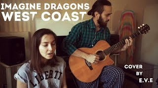 Imagine Dragons - West Coast (cover by e.v.e)