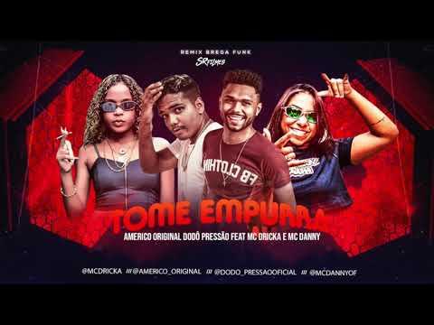 DODO PRESSÃO, AMERICO ORIGINAL, MC DRICKA E MC DANNY - TOME EMPURRA (REMIX #BREGAFUNK)