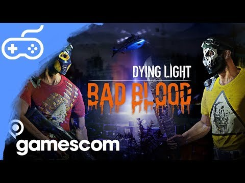DYING LIGHT: BAD BLOOD - Gameplay z Gamescomu 2018
