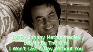 1975 - Johnny Mathis - I Won't Last A Day/Let Me Be The One (Columbia)