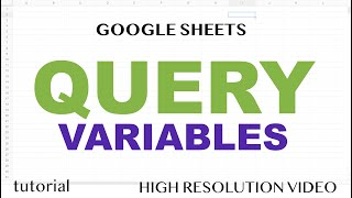 QUERY Function - Variables - Google Sheets