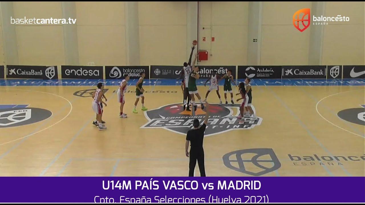 U14M - Selec. PAÍS VASCO vs MADRID.- Cpto.España Infantil Masc. Selec. Autonómicas. Huelva 2021