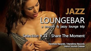 Jazz Loungebar - Selection #21 Share The Moment, HD, 2015, Smooth Lounge Music