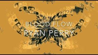 Blood Flow - Ryan Perry