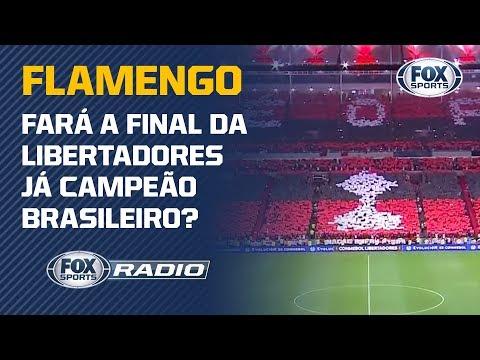 O FLAMENGO FARÁ A FINAL DA LIBERTADORES JÁ CAMPEÃO BRASILEIRO?
