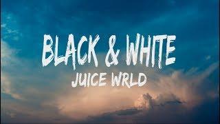 Juice WRLD   Black & White (Lyrics)