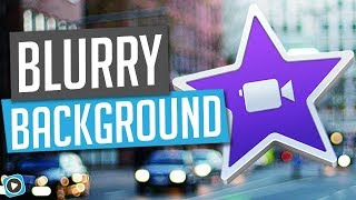 iMovie Blur Effect - How To Make The Background Blurry in iMovie
