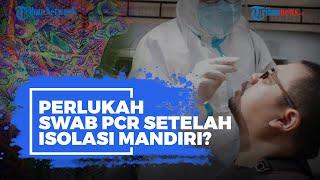 Apakah Masil Perlu Lakukan Tes Swab PCR Seusai Jalani Isolasi Mandiri, Ini Penjelasannya