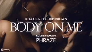 Rita Ora   Body On Me Ft. Chris Brown (Kizomba Remix By Phraze)