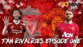 Liverpool Vs Man United | 90min Fan Rivalries | Episode 1