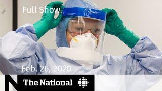 The National for Wednesday, Feb. 26 — Canada's coronavirus preparations; Inside Wet'suwet'en