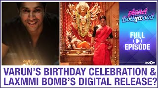 Varun's special birthday celebration | Laxmmi Bomb to get a digital release? | Planet Bollywood