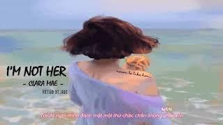 [Vietsub+lyrics] I'm Not Her   Clara Mae( Acoustic Version)