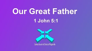 Our Great Father – Lord's Day Sermons – 21 Jun 2020 – 1 John 5:1