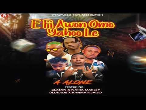 A  Alone x Zlatan x Naira Marley x Olukade x Rahmon Jago   E Fi Awon Omo Yahoo Le