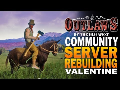 Outlaws Of The Old West Community Server - Rebuilding Valentine